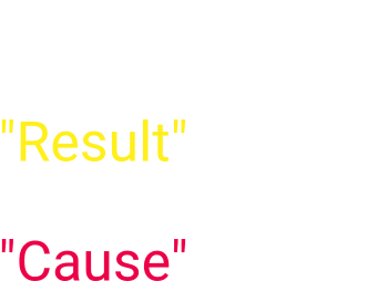 Let's go beyond from analyzing 'Result' to understanding 'Cause'